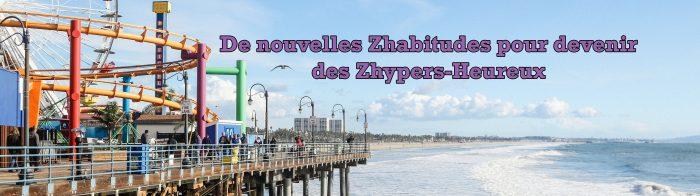 De nouvelles Zhabitudes pour devenir des Zhypers-Heureux